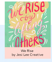 WE RISE BY JESI LEE CREATIVE