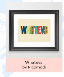 WHATEVS BY PICOMODI